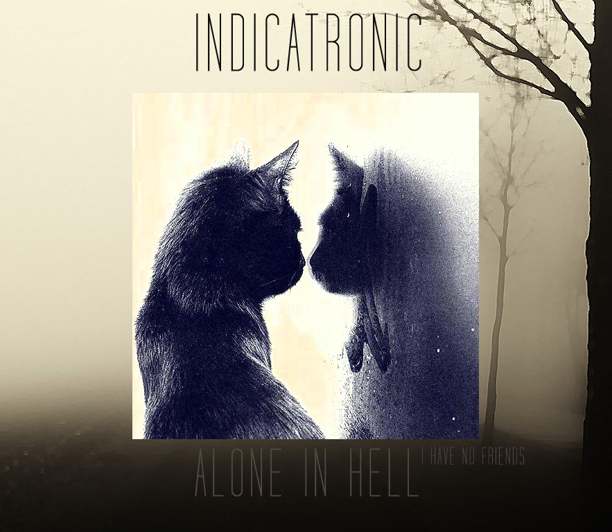 Indicatronic - Alone In  Hell